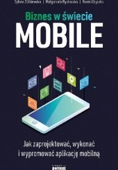 Okładka książki Biznes w świecie mobile Sylwia Żółkiewska,Małgorzata Rycharska,Noemi Gryczko