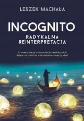 Okładka książki Incognito. Radykalna reinterpretacja Leszek Machała