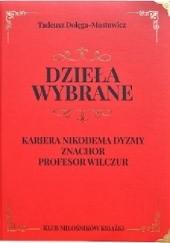 Okładka książki Dzieła wybrane. Kariera Nikodema Dyzmy. Znachor. Profesor Wilczur. Tadeusz Dołęga-Mostowicz