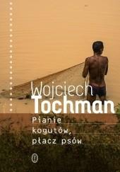 Okładka książki Pianie kogutów, płacz psów Wojciech Tochman
