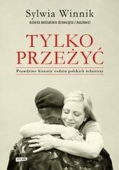 Okładka książki Tylko przeżyć. Prawdziwe historie rodzin polskich żołnierzy Sylwia Winnik