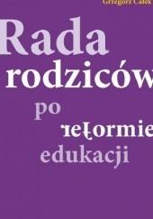 Okładka książki Rada rodziców po reformie edukacji Grzegorz Całek