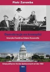 Okładka książki Demokracja na krawędzi. Ameryka Franklina Delano Roosevelta Piotr Zaremba