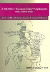 Okładka książki A Synopsis of Sasanian Military Organization and Combat Units Katarzyna Maksymiuk,Kaveh Farrokh,Gholamreza Karamian