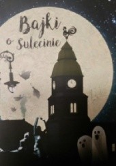 Okładka książki Bajki o Sulęcinie praca zbiorowa,Grażyna Nowak-Balcer