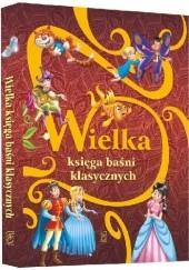 Okładka książki Wielka księga baśni klasycznych praca zbiorowa