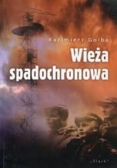 Okładka książki Wieża spadochronowa Kazimierz Gołba