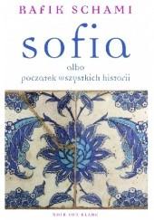 Okładka książki Sofia albo początek wszystkich historii Rafik Schami
