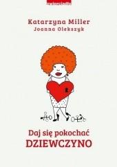 Okładka książki Daj się pokochać dziewczyno Katarzyna Miller,Joanna Olekszyk