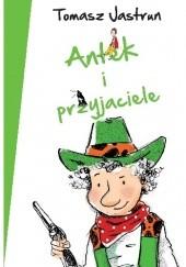 Okładka książki Antek i przyjaciele Tomasz Jastrun