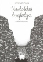 Okładka książki Nastoletni troglodyci Emmanuelle Pagano