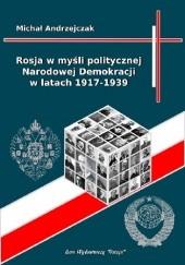 Okładka książki Rosja w myśli politycznej Narodowej Demokracji w latach 1917-1939 Michał Andrzejczak