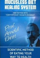Okładka książki Mucusless Diet Healing System. Scientific Method Of Eating Your Way To Health Arnold Ehret