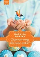 Okładka książki Co jeszcze mogę dla ciebie zrobić? Natalia Sońska