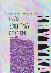 Okładka książki Czas zbierania kamieni Andrzej Walter