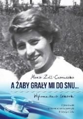 Okładka książki A żaby grały mi do snu... Wspomnienia lekarki Maria Zoll-Czarnecka