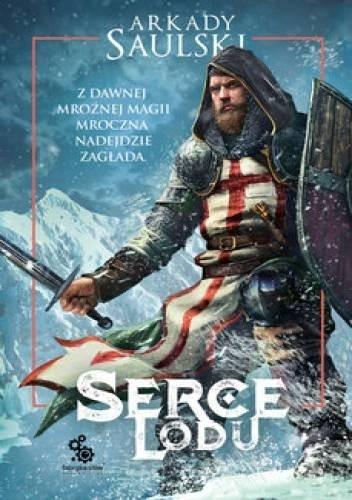 Okładka książki Serce lodu Arkady Saulski
