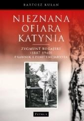 Okładka książki Nieznana ofiara Katynia. Zygmunt Bugajski (1887-1940) prawnik i penitencjarysta. Bartosz Grzegorz Kułan