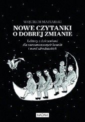Okładka książki Nowe czytanki o dobrej zmianie. Lektury z ćwiczeniami dla zaawansowanych kanalii i mord zdradzieckich Wojciech Maziarski