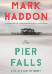 Okładka książki The Pier Falls: And Other Stories Mark Haddon