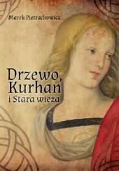 Okładka książki Drzewo, Kurhan i Stara Wieża Marek Pietrachowicz