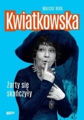Okładka książki Kwiatkowska. Żarty się skończyły Marcin Wilk