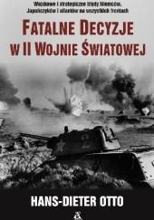 Okładka książki Fatalne decyzje w II wojnie światowej Otto Hans-Dieter