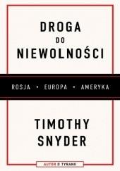 Okładka książki Droga do niewolności. Rosja, Europa, Ameryka Timothy D. Snyder