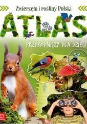 Okładka książki Zwierzęta i rośliny Polski. Atlas przyrodniczy dla dzieci Joanna Kuryjak