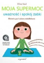 Okładka książki Moja supermoc. Uważność i spokój żabki. Historie, gry i zabawy mindfulness Eline Snel