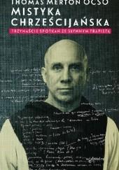 Okładka książki Mistyka chrześcijańska. Trzynaście spotkań ze słynnym trapistą Thomas Merton