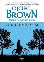 Okładka książki Ojciec Brown. Księga wszystkich spraw Gilbert Keith Chesterton