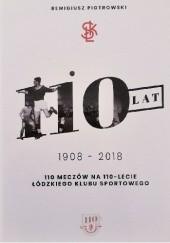 Okładka książki 110 ŁKS. 110 meczów na 110 - lecie Łódzkiego Klubu Sportowego Remigiusz Piotrowski