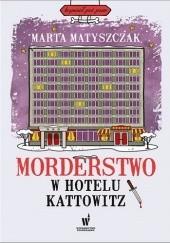 Okładka książki Morderstwo w hotelu Kattowitz Marta Matyszczak