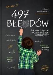 Okładka książki 497 błędów. Jak nie zbłądzić w zawiłościach polszczyzny Łukasz Mackiewicz
