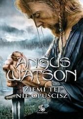 Okładka książki Ziemi tej nie opuścisz Angus Watson