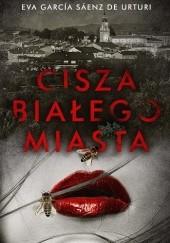 Okładka książki Cisza białego miasta Eva García Sáenz de Urturi