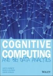 Okładka książki Cognitive Computing and Big Data Analytics Judith Hurwitz,Adrian Bowles,Marcia Kaufman