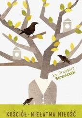 Okładka książki Kościół. Niełatwa miłość Grzegorz Strzelczyk