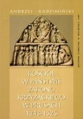 Okładka książki Kościół w państwie Zakonu Krzyżackiego w Prusach 1243-1525 Andrzej Radzimiński