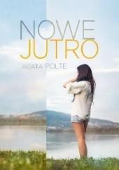 Okładka książki Nowe jutro Agata Polte