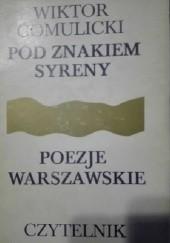 Okładka książki Pod znakiem Syreny. Poezje warszawskie 1872-1918 Wiktor Teofil Gomulicki
