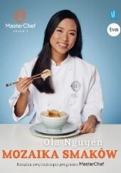 Okładka książki Mozaika smaków. Książka zwyciężczyni programu MasterChef Ola Nguyen