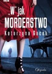 Okładka książki W jak morderstwo Katarzyna Gacek
