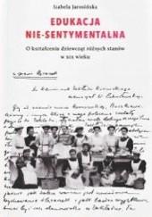 Okładka książki Edukacja nie-sentymentalna Izabela Jarosińska