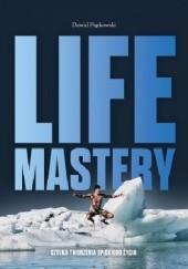 Okładka książki Life Mastery. Sztuka tworzenia epickiego życia Dawid Piątkowski