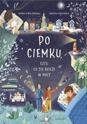 Okładka książki Po ciemku, czyli co się dzieje w nocy Monika Utnik-Strugała,Małgorzata Piątkowska