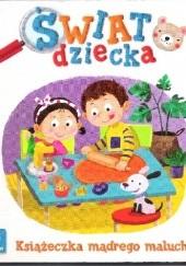 Okładka książki Świat dziecka. Książeczka mądrego malucha. Anna Podgórska