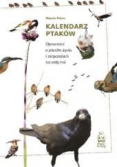 Okładka książki Kalendarz ptaków. Opowieści o ptasim życiu i zwyczajach na cały rok Marek Pióro