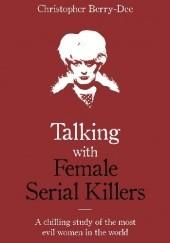 Okładka książki Talking with Female Serial Killers Christopher Berry-Dee